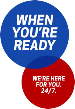 When You're Ready...We're Here for You, 24/7